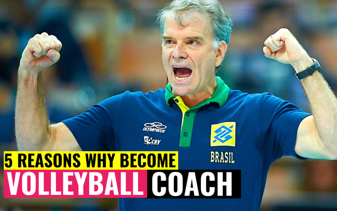 5 Reasons Why You Should Become a Volleyball Coach