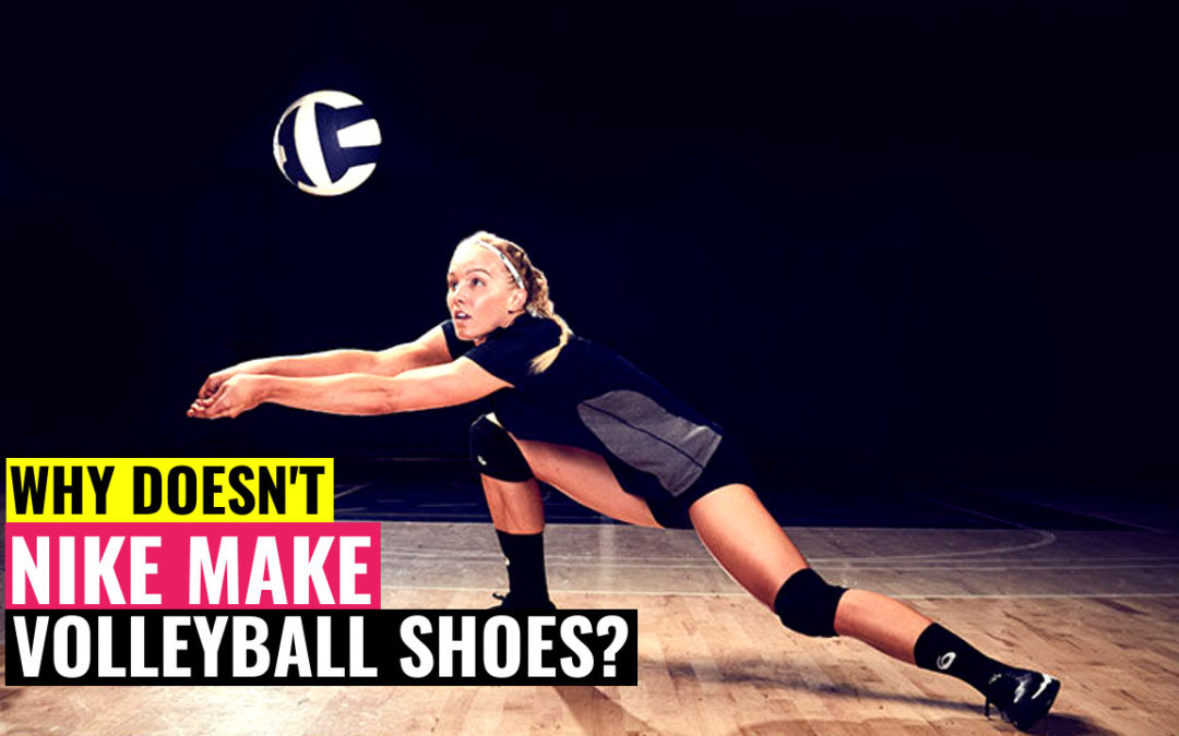 why nike does not make volleyball shoes